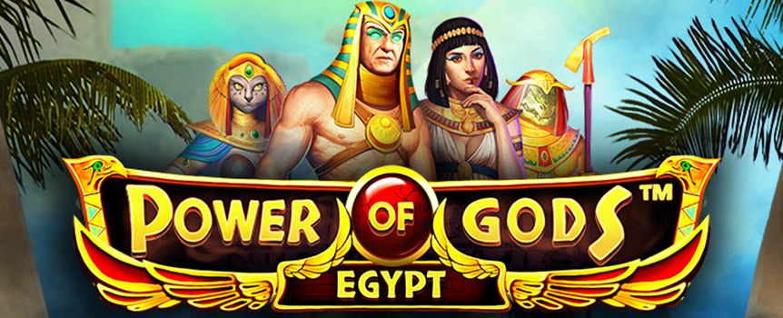 If you are looking for an Egyptian pokie with huge amounts of power then look no further! Power of Gods: Egypt will take you on an adventure like no other - where you will experience the unfathomable force of the ancient Egyptian Gods!