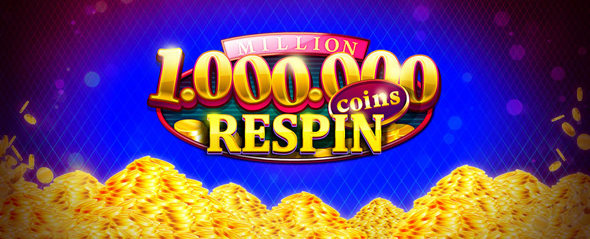 Try Million Coins Respin, a 5-reel slot featuring Wilds, Reel Respins and special number symbols that can win you a whopping one million coins!
